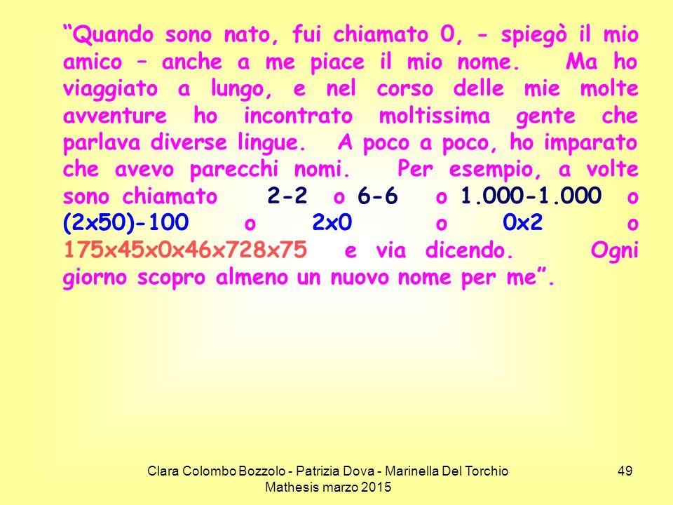 """Clara Colombo Bozzolo - Patrizia Dova - Marinella Del Torchio Mathesis marzo 2015 """"Quando sono nato, fui chiamato 0, - spiegò il mio amico – anche a m"""