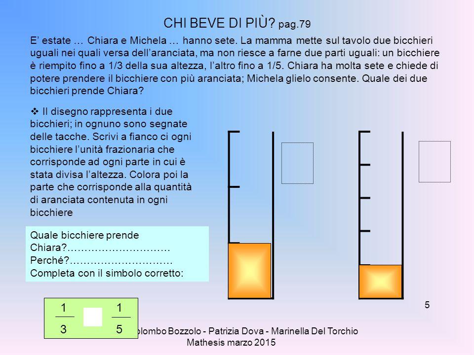Clara Colombo Bozzolo - Patrizia Dova - Marinella Del Torchio Mathesis marzo 2015 CHI BEVE DI PIÙ? pag.79 E' estate … Chiara e Michela … hanno sete. L