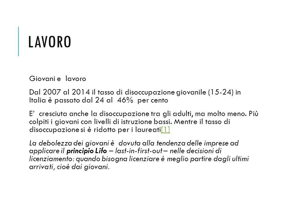LAVORO Giovani e lavoro Dal 2007 al 2014 il tasso di disoccupazione giovanile (15-24) in Italia è passato dal 24 al 46% per cento E' cresciuta anche l