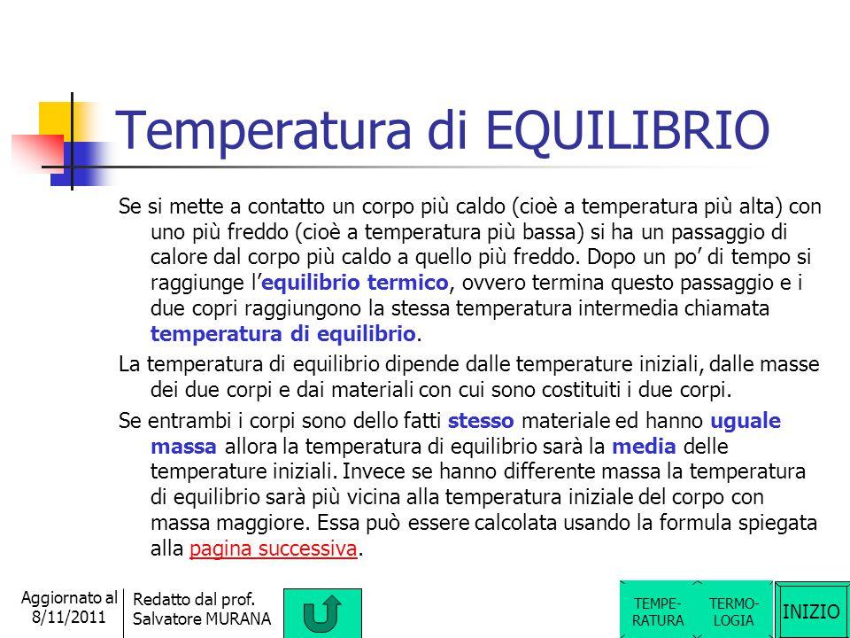 INIZIO Redatto dal prof. Salvatore MURANA Aggiornato al 8/11/2011 Scala kelvin Giacché il valore minimo teorico possibile di temperatura corrisponde a