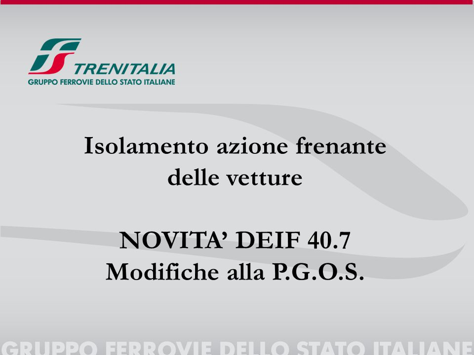 1 Isolamento azione frenante delle vetture NOVITA' DEIF 40.7 Modifiche alla P.G.O.S.