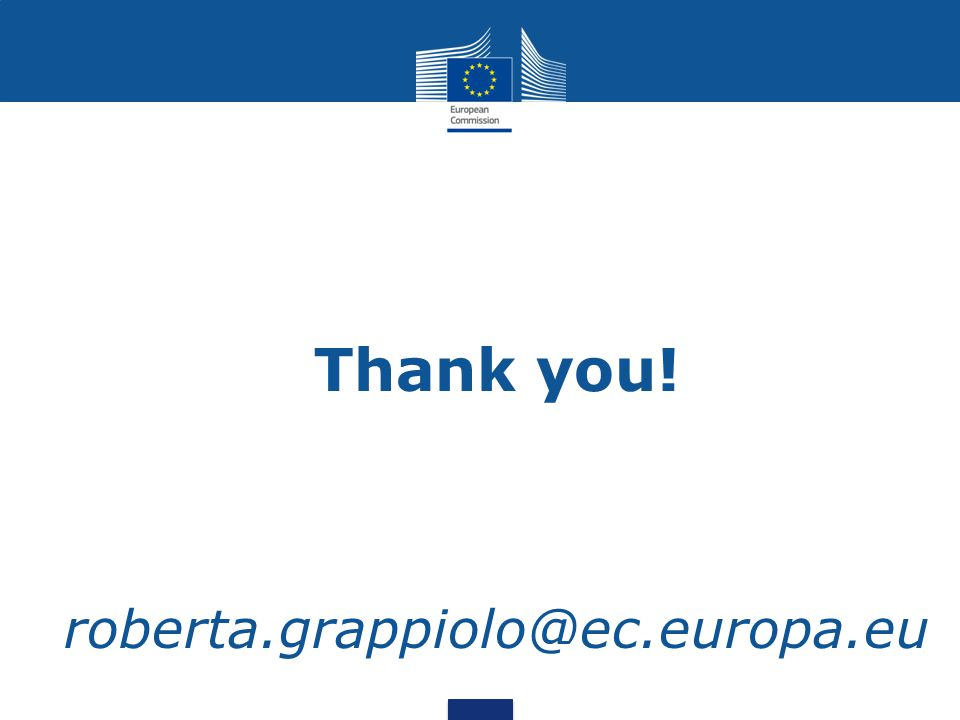 Thank you! roberta.grappiolo@ec.europa.eu