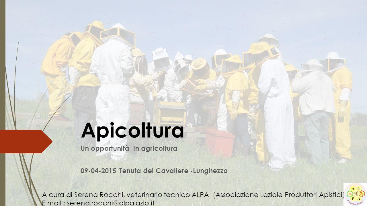 Apicoltura Un opportunità in agricoltura 09-04-2015 Tenuta del Cavaliere -Lunghezza A cura di Serena Rocchi, veterinario tecnico ALPA (Associazione La