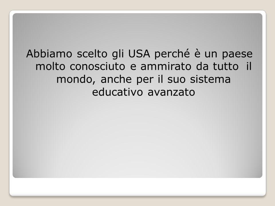 Abbiamo scelto gli USA perché è un paese molto conosciuto e ammirato da tutto il mondo, anche per il suo sistema educativo avanzato