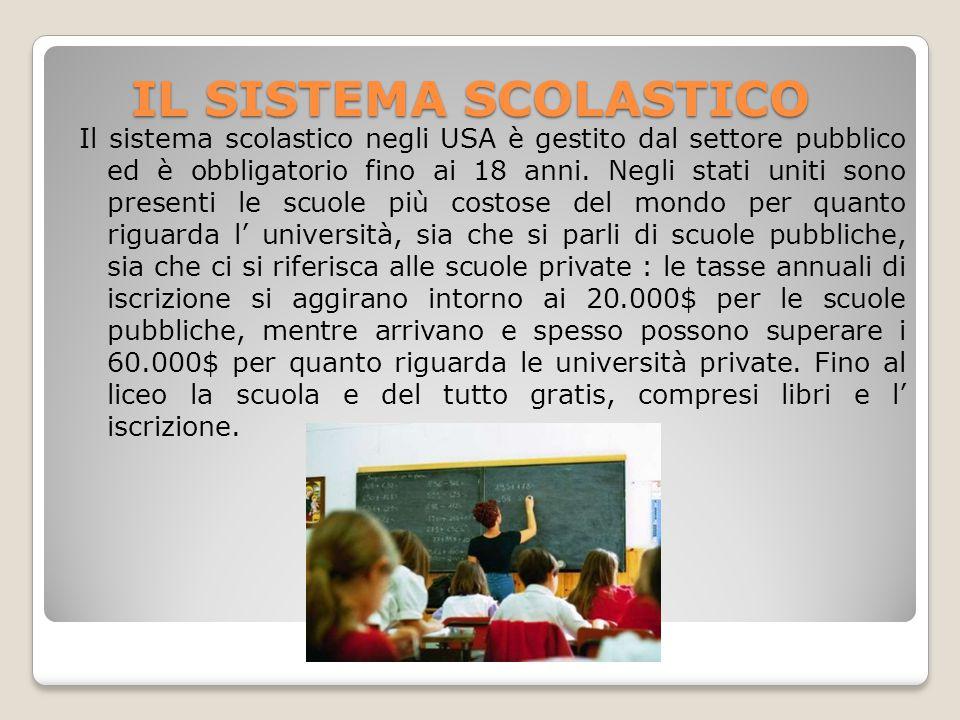 IL SISTEMA SCOLASTICO Il sistema scolastico negli USA è gestito dal settore pubblico ed è obbligatorio fino ai 18 anni. Negli stati uniti sono present