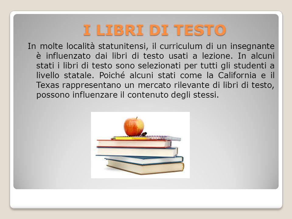 I LIBRI DI TESTO In molte località statunitensi, il curriculum di un insegnante è influenzato dai libri di testo usati a lezione. In alcuni stati i li