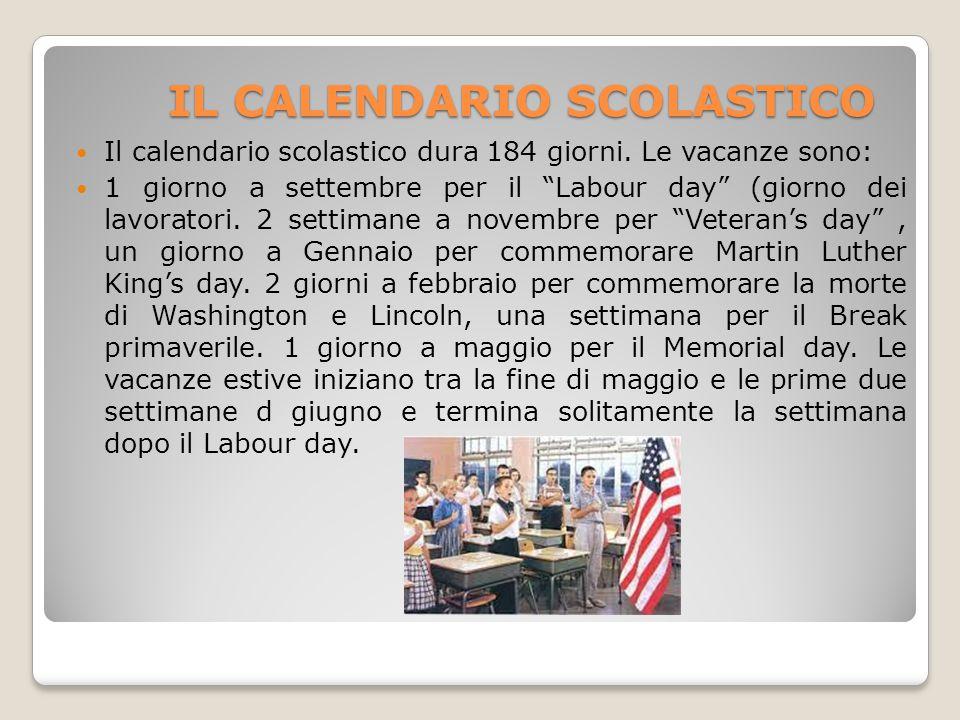 """IL CALENDARIO SCOLASTICO IL CALENDARIO SCOLASTICO Il calendario scolastico dura 184 giorni. Le vacanze sono: 1 giorno a settembre per il """"Labour day"""""""