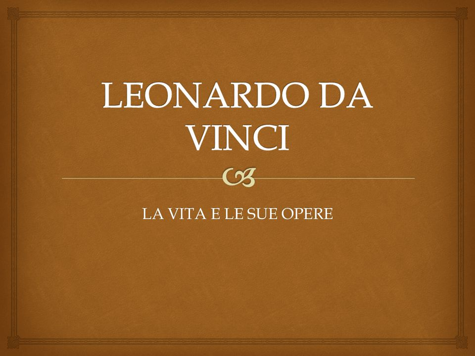  Leonardo di ser Piero da Vinci (Vinci, 15 aprile 1452 – Amboise, 2 maggio 1519) è stato un pittore, ingegnere e scienziato italiano.