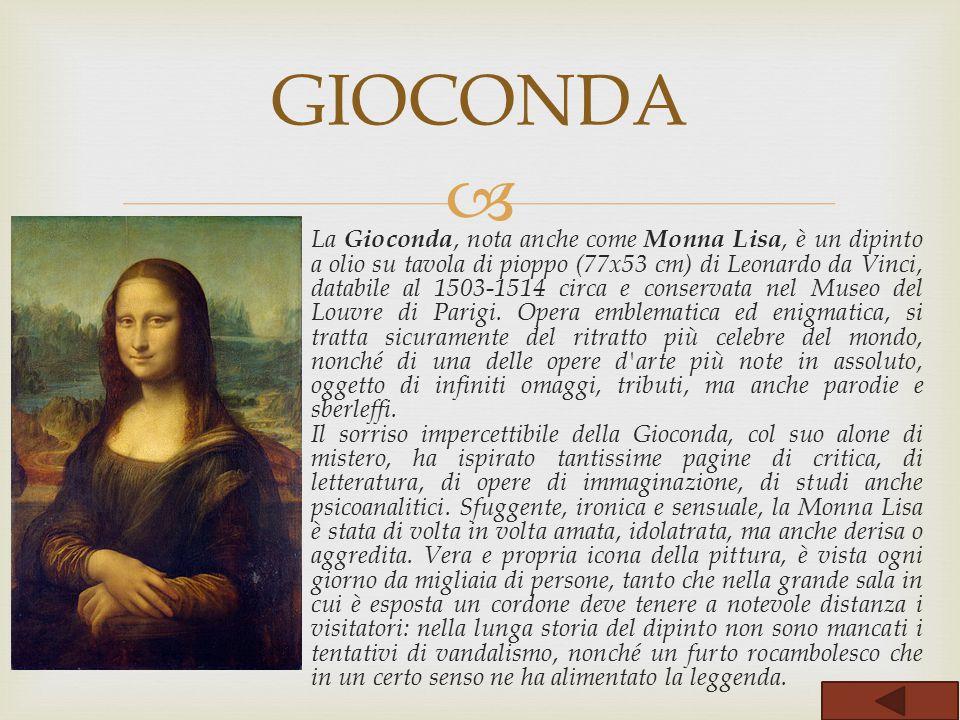  La Gioconda, nota anche come Monna Lisa, è un dipinto a olio su tavola di pioppo (77x53 cm) di Leonardo da Vinci, databile al 1503-1514 circa e cons