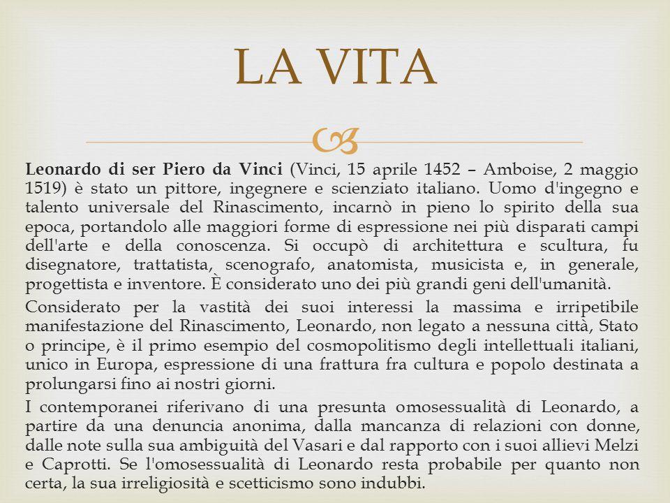  Leonardo di ser Piero da Vinci (Vinci, 15 aprile 1452 – Amboise, 2 maggio 1519) è stato un pittore, ingegnere e scienziato italiano. Uomo d'ingegno