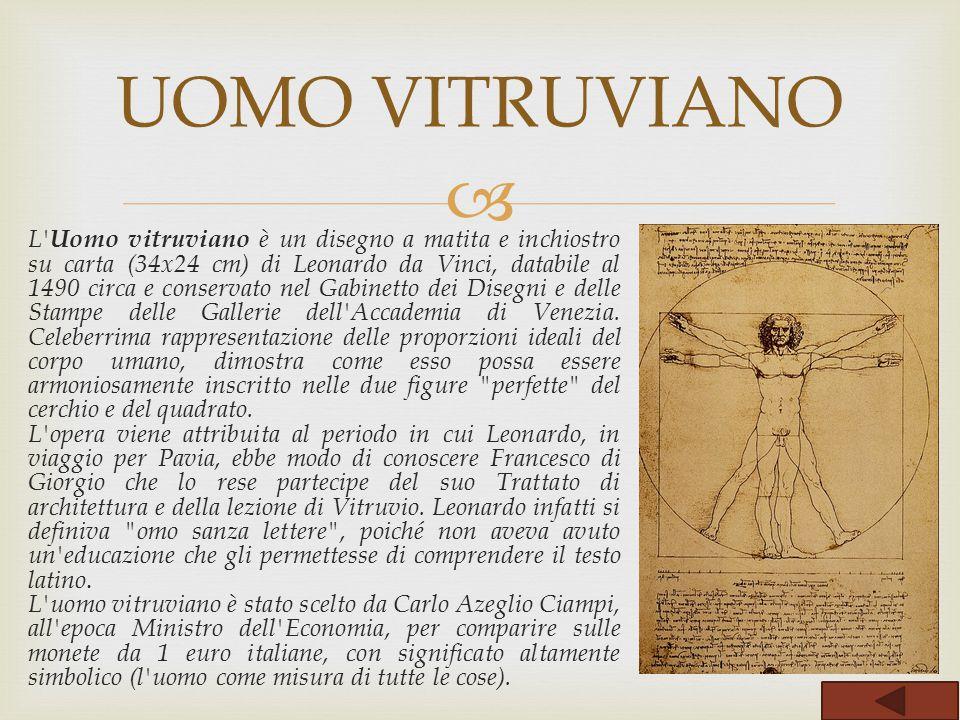  L' Uomo vitruviano è un disegno a matita e inchiostro su carta (34x24 cm) di Leonardo da Vinci, databile al 1490 circa e conservato nel Gabinetto de