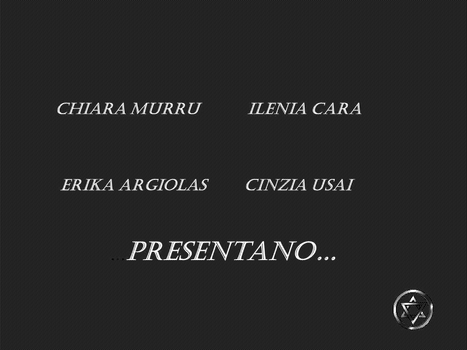 C hiara Murru Ilenia Cara Erika Argiolas Cinzia Usai … Presentano…