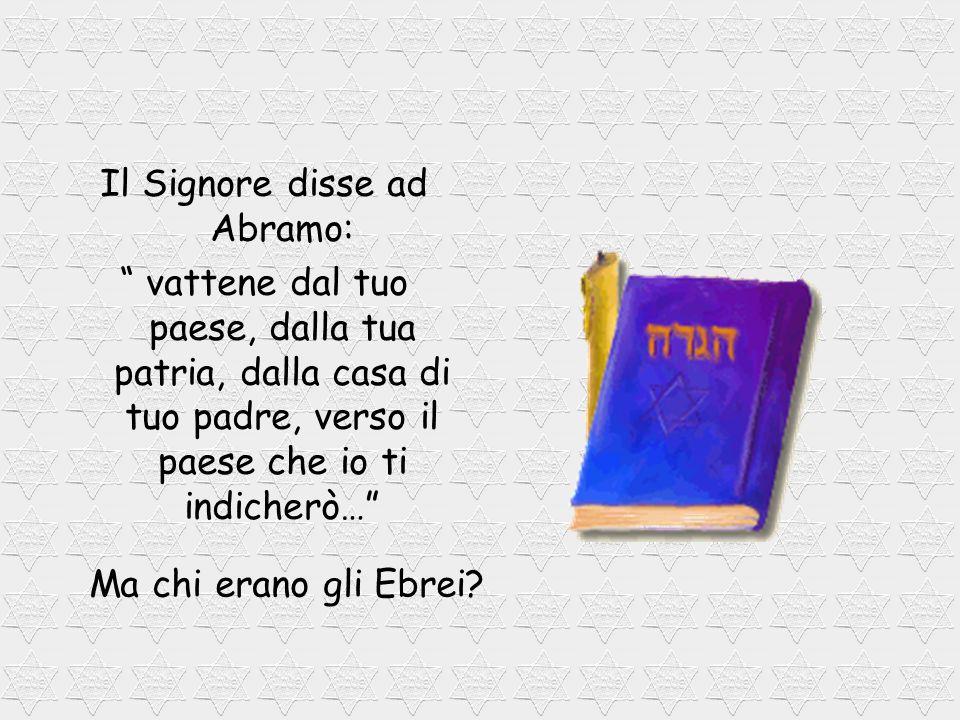 Il Signore disse ad Abramo: vattene dal tuo paese, dalla tua patria, dalla casa di tuo padre, verso il paese che io ti indicherò… Ma chi erano gli Ebrei?
