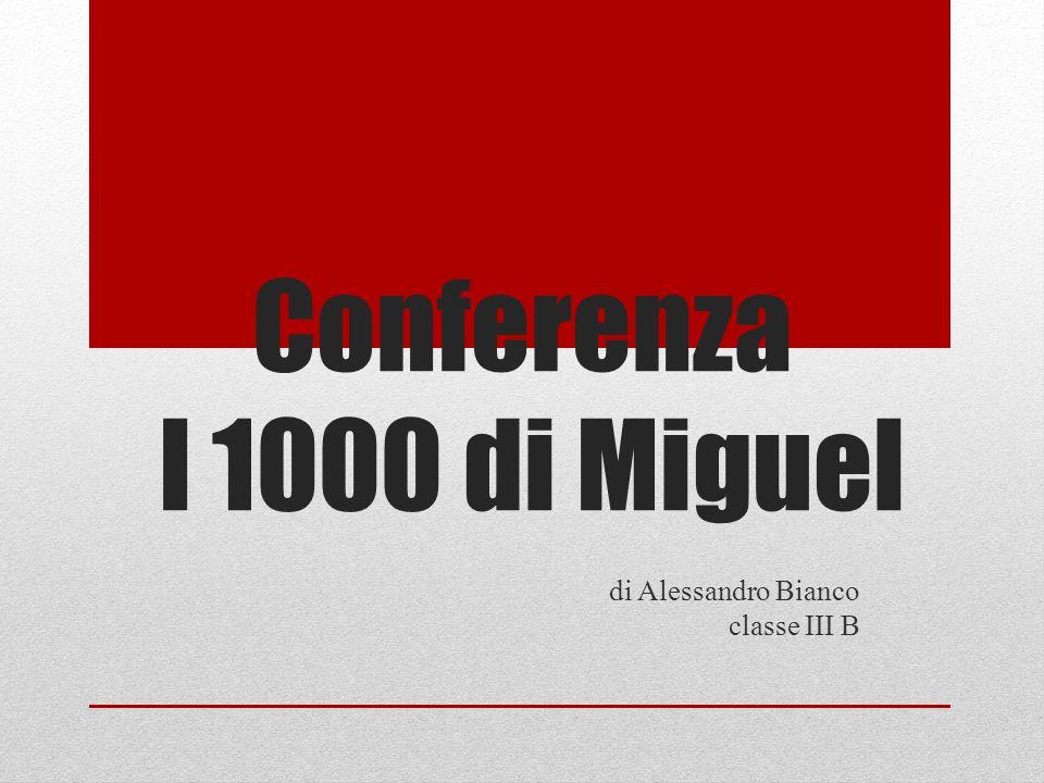 Conferenza I 1000 di Miguel di Alessandro Bianco classe III B