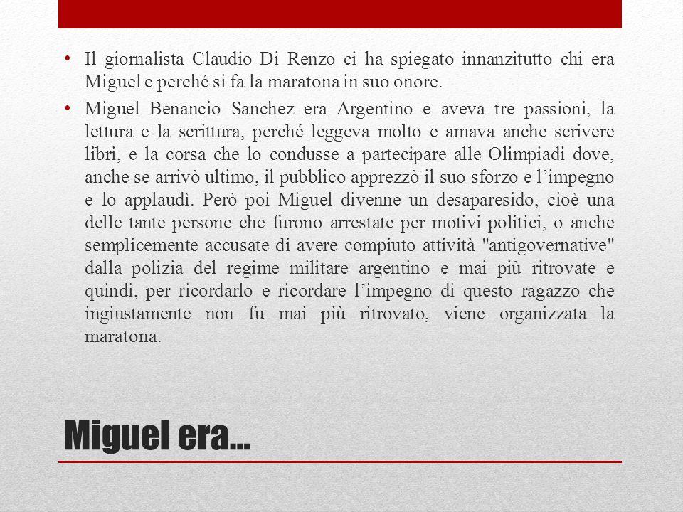 Miguel era… Il giornalista Claudio Di Renzo ci ha spiegato innanzitutto chi era Miguel e perché si fa la maratona in suo onore.