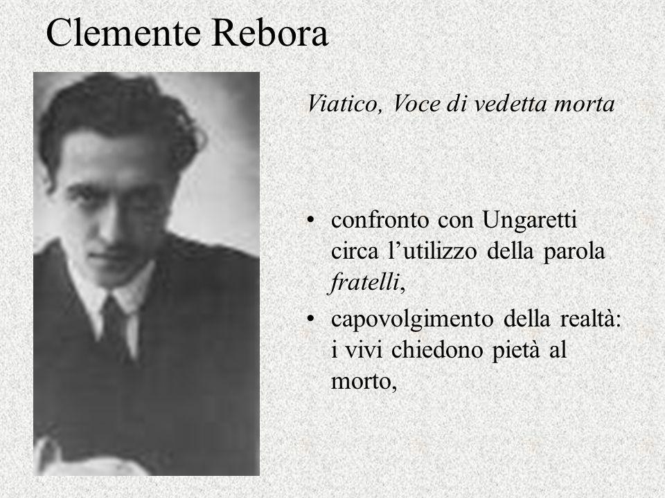 Clemente Rebora confronto con Ungaretti circa l'utilizzo della parola fratelli, capovolgimento della realtà: i vivi chiedono pietà al morto, Viatico,