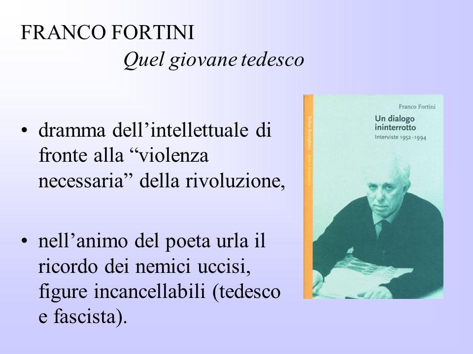 """FRANCO FORTINI dramma dell'intellettuale di fronte alla """"violenza necessaria"""" della rivoluzione, nell'animo del poeta urla il ricordo dei nemici uccis"""