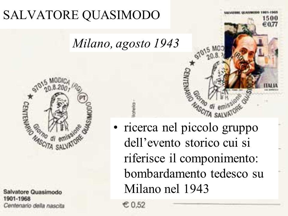 SALVATORE QUASIMODO ricerca nel piccolo gruppo dell'evento storico cui si riferisce il componimento: bombardamento tedesco su Milano nel 1943 Milano,