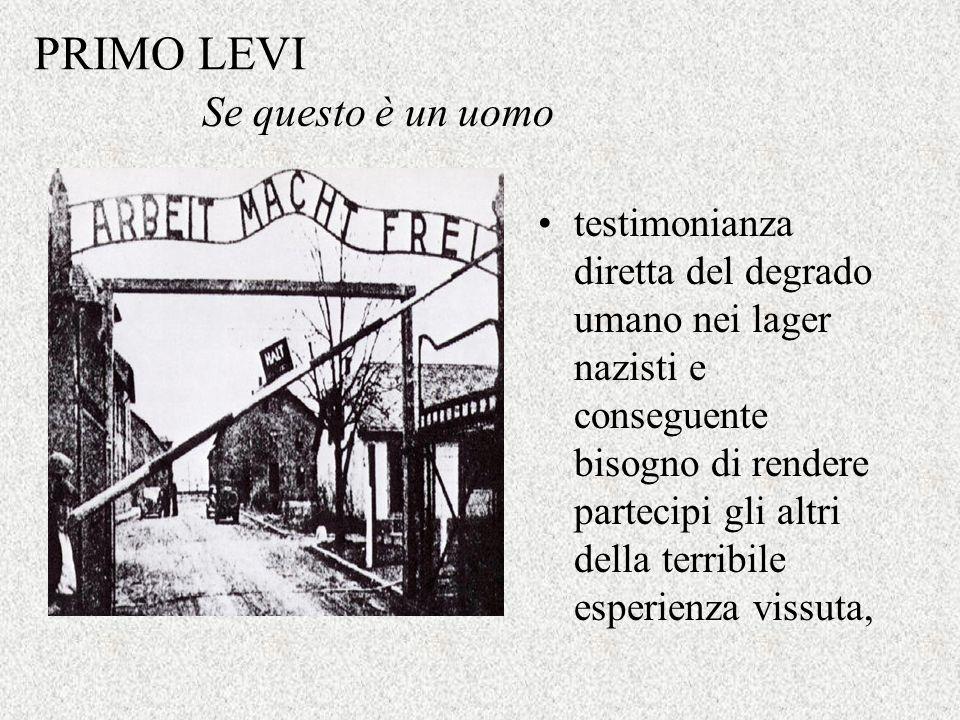 PRIMO LEVI testimonianza diretta del degrado umano nei lager nazisti e conseguente bisogno di rendere partecipi gli altri della terribile esperienza v