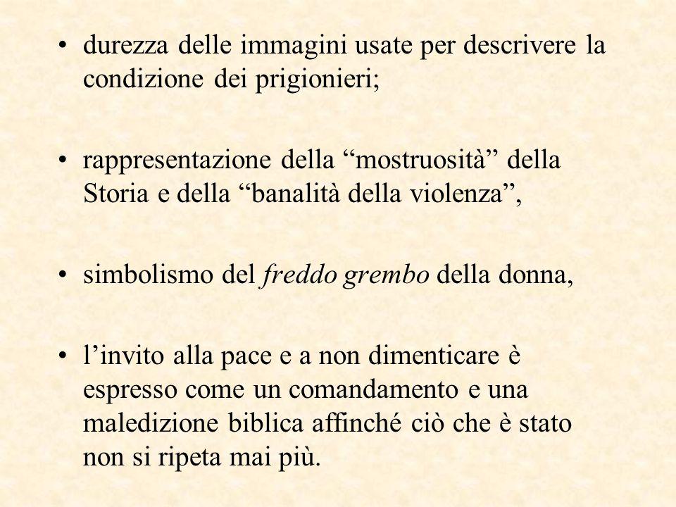 """durezza delle immagini usate per descrivere la condizione dei prigionieri; rappresentazione della """"mostruosità"""" della Storia e della """"banalità della v"""