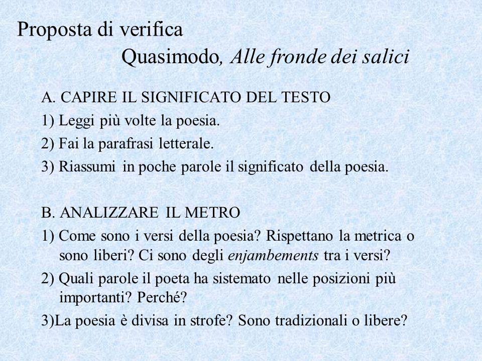 Proposta di verifica A. CAPIRE IL SIGNIFICATO DEL TESTO 1) Leggi più volte la poesia. 2) Fai la parafrasi letterale. 3) Riassumi in poche parole il si