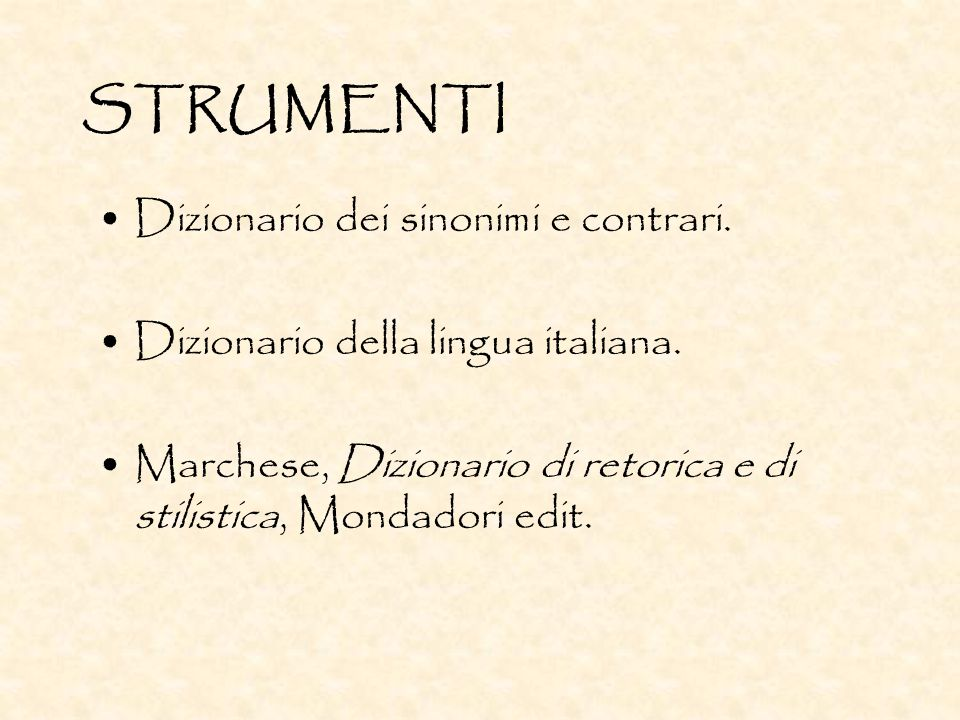 STRUMENTI Dizionario dei sinonimi e contrari. Dizionario della lingua italiana. Marchese, Dizionario di retorica e di stilistica, Mondadori edit.