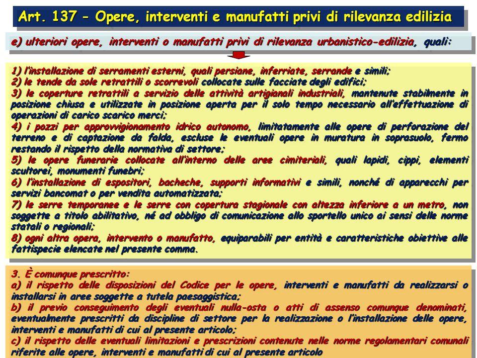 Art. 137 - Opere, interventi e manufatti privi di rilevanza edilizia e) ulteriori opere, interventi o manufatti privi di rilevanza urbanistico-edilizi