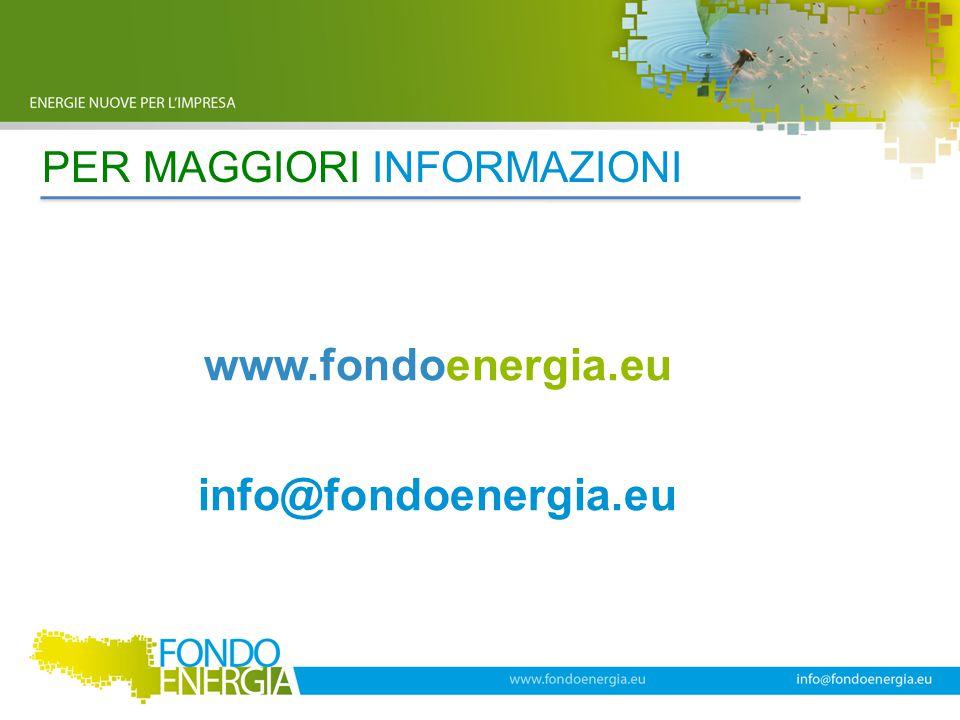 PER MAGGIORI INFORMAZIONI www.fondoenergia.eu info@fondoenergia.eu