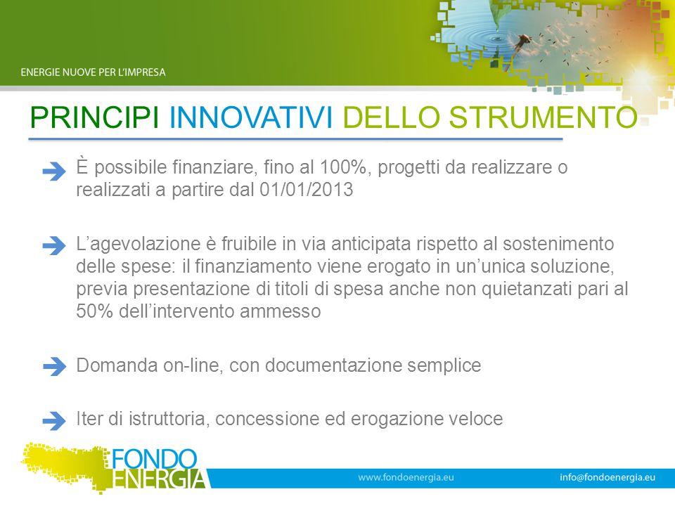 PRINCIPI INNOVATIVI DELLO STRUMENTO È possibile finanziare, fino al 100%, progetti da realizzare o realizzati a partire dal 01/01/2013 L'agevolazione