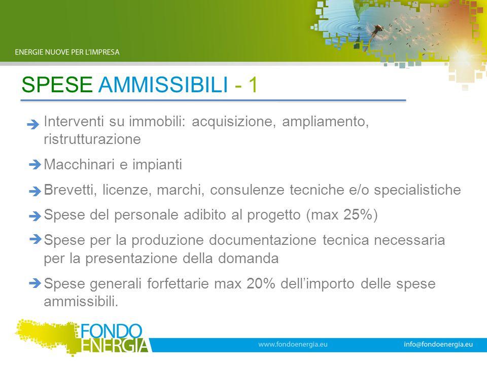 SPESE AMMISSIBILI - 1 Interventi su immobili: acquisizione, ampliamento, ristrutturazione Macchinari e impianti Brevetti, licenze, marchi, consulenze