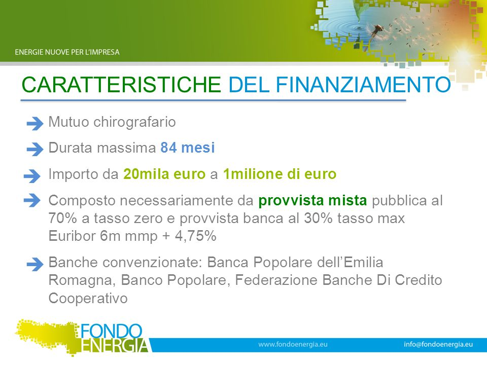CARATTERISTICHE DEL FINANZIAMENTO Mutuo chirografario Durata massima 84 mesi Importo da 20mila euro a 1milione di euro Composto necessariamente da pro