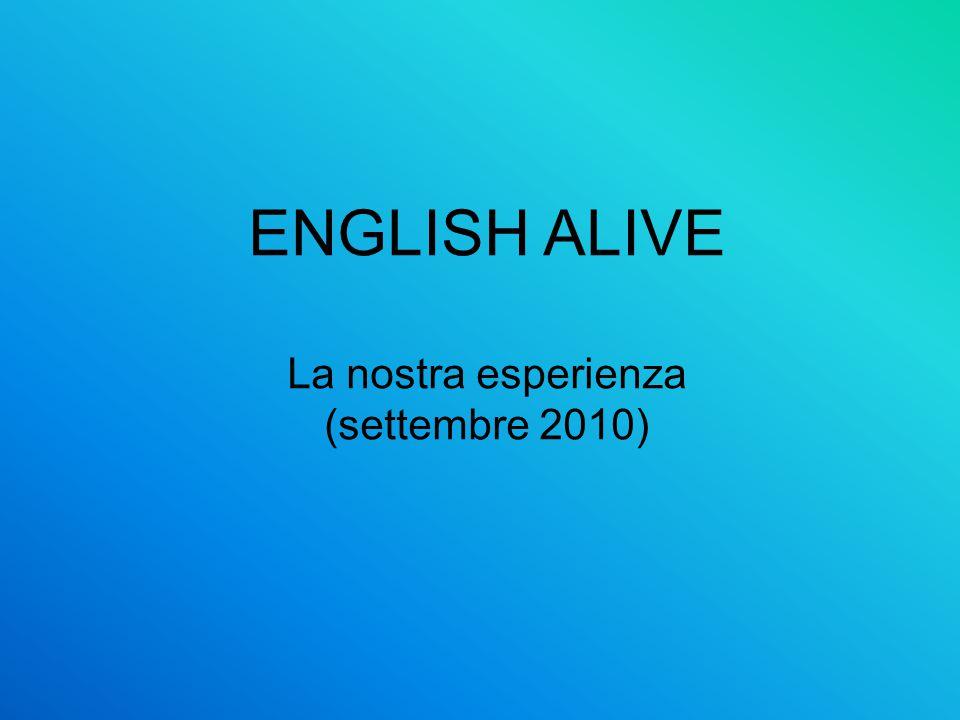 ENGLISH ALIVE La nostra esperienza (settembre 2010)