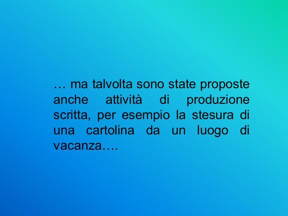 … ma talvolta sono state proposte anche attività di produzione scritta, per esempio la stesura di una cartolina da un luogo di vacanza….