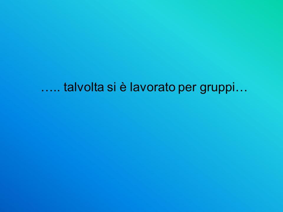 ….. talvolta si è lavorato per gruppi…