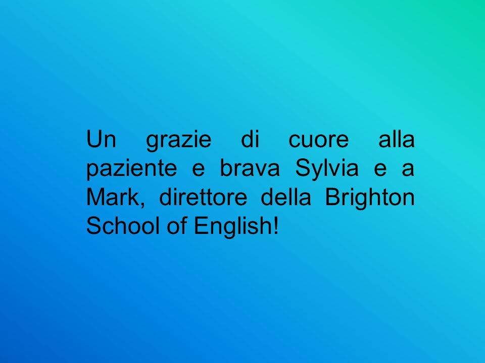 Un grazie di cuore alla paziente e brava Sylvia e a Mark, direttore della Brighton School of English!