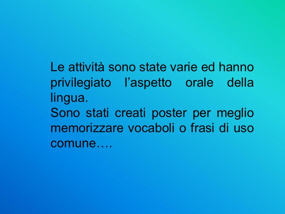 Le attività sono state varie ed hanno privilegiato l'aspetto orale della lingua. Sono stati creati poster per meglio memorizzare vocaboli o frasi di u