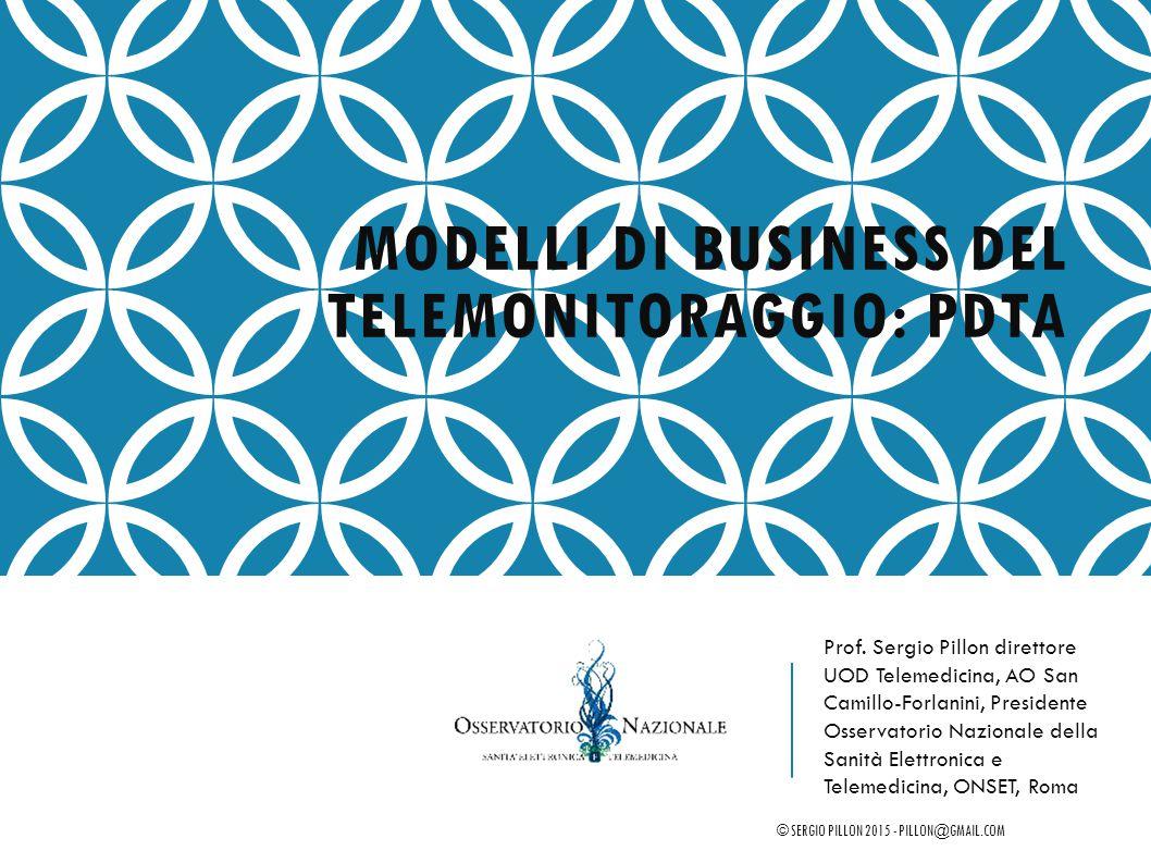 MODELLI DI BUSINESS DEL TELEMONITORAGGIO: PDTA Prof. Sergio Pillon direttore UOD Telemedicina, AO San Camillo-Forlanini, Presidente Osservatorio Nazio