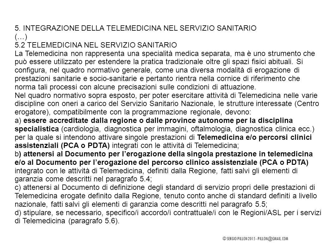 5. INTEGRAZIONE DELLA TELEMEDICINA NEL SERVIZIO SANITARIO (…) 5.2 TELEMEDICINA NEL SERVIZIO SANITARIO La Telemedicina non rappresenta una specialità m