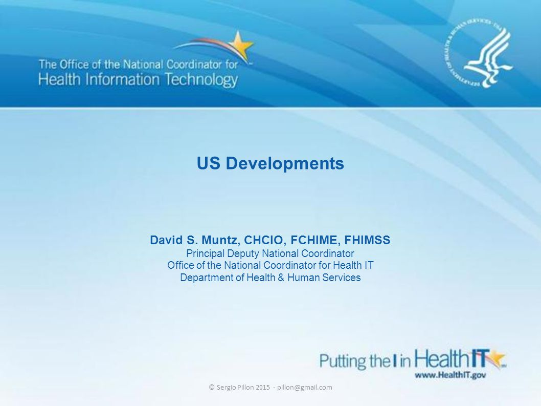 7 US Developments David S. Muntz, CHCIO, FCHIME, FHIMSS Principal Deputy National Coordinator Office of the National Coordinator for Health IT Departm