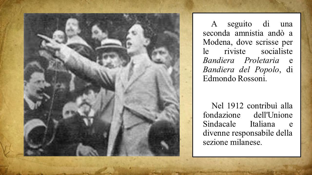 A seguito di una seconda amnistia andò a Modena, dove scrisse per le riviste socialiste Bandiera Proletaria e Bandiera del Popolo, di Edmondo Rossoni.