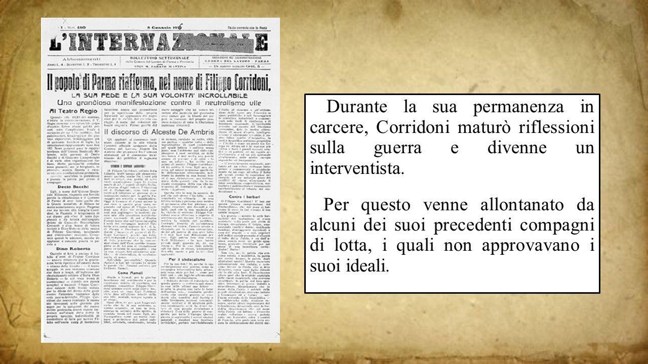 Durante la sua permanenza in carcere, Corridoni maturò riflessioni sulla guerra e divenne un interventista. Per questo venne allontanato da alcuni dei