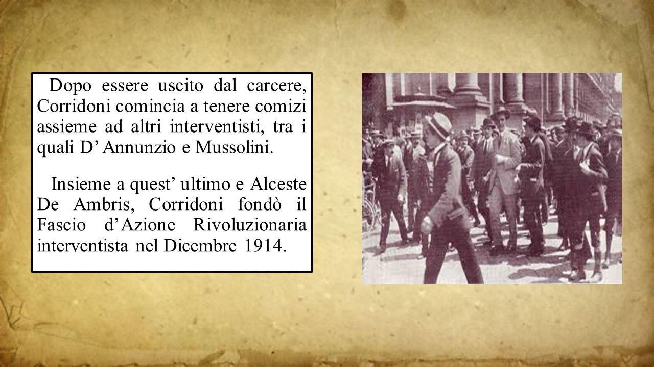 Dopo essere uscito dal carcere, Corridoni comincia a tenere comizi assieme ad altri interventisti, tra i quali D' Annunzio e Mussolini. Insieme a ques
