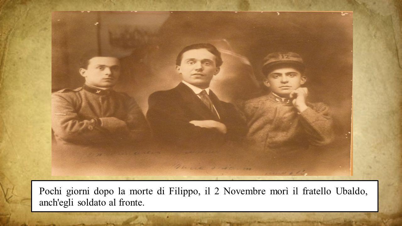 Pochi giorni dopo la morte di Filippo, il 2 Novembre morì il fratello Ubaldo, anch egli soldato al fronte.