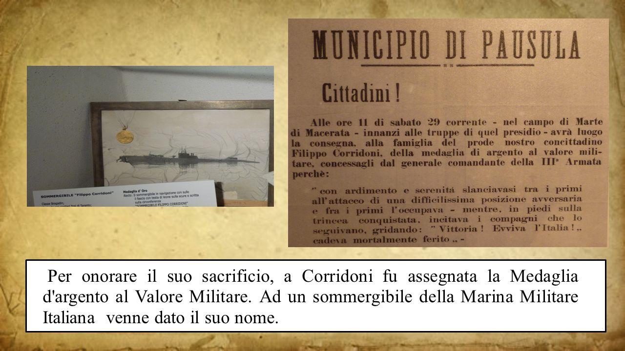 Per onorare il suo sacrificio, a Corridoni fu assegnata la Medaglia d'argento al Valore Militare. Ad un sommergibile della Marina Militare Italiana ve