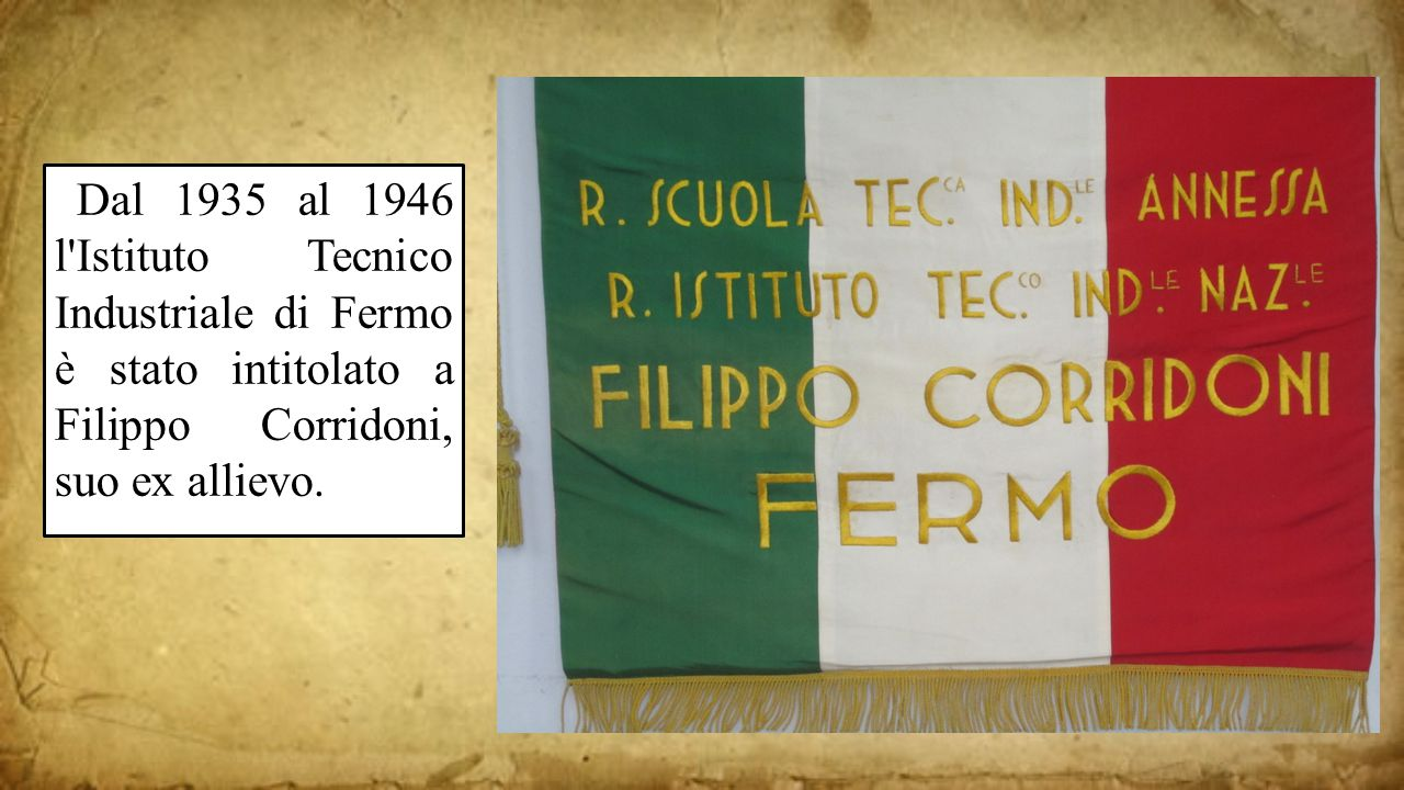 Dal 1935 al 1946 l'Istituto Tecnico Industriale di Fermo è stato intitolato a Filippo Corridoni, suo ex allievo.