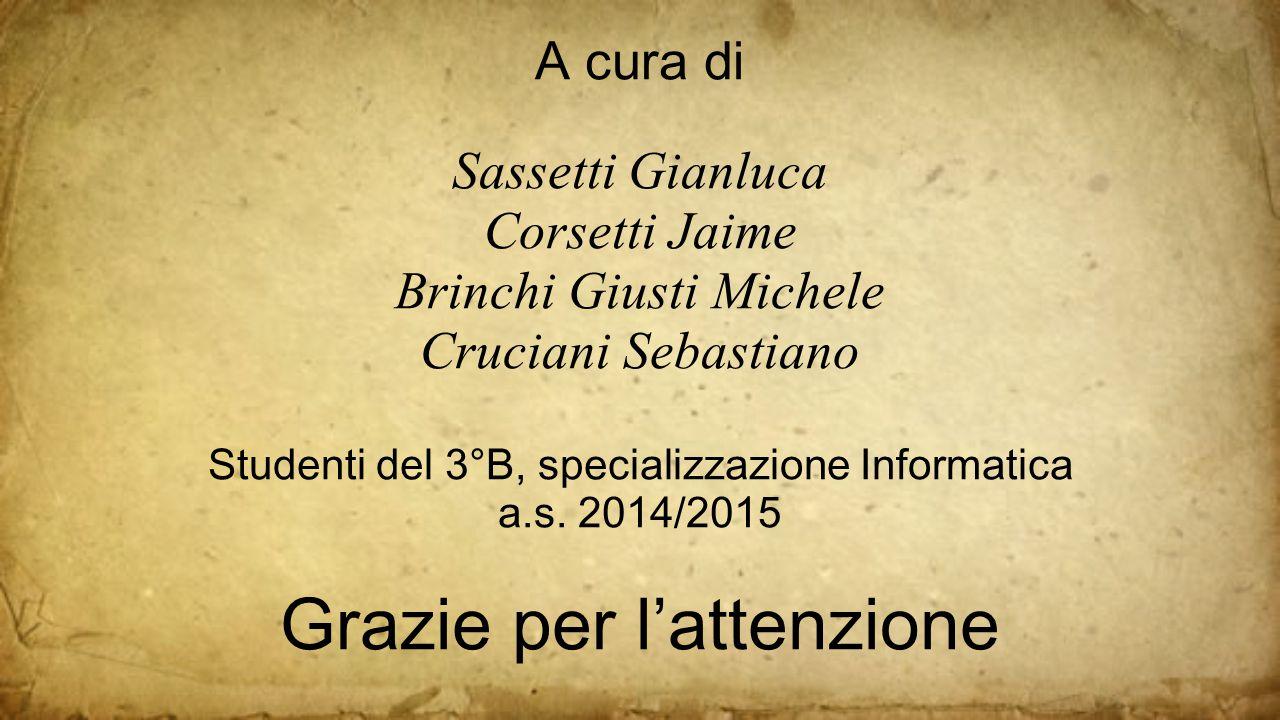 A cura di Sassetti Gianluca Corsetti Jaime Brinchi Giusti Michele Cruciani Sebastiano Studenti del 3°B, specializzazione Informatica a.s. 2014/2015 Gr