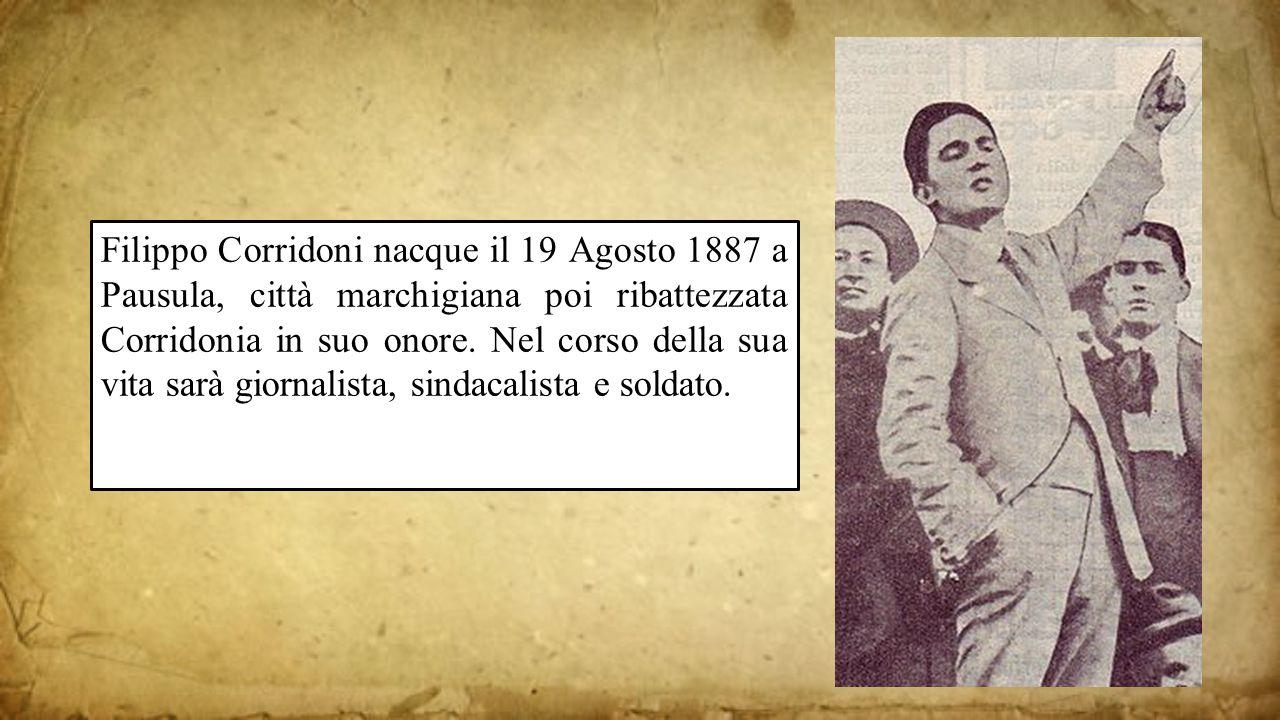 Filippo Corridoni nacque il 19 Agosto 1887 a Pausula, città marchigiana poi ribattezzata Corridonia in suo onore. Nel corso della sua vita sarà giorna