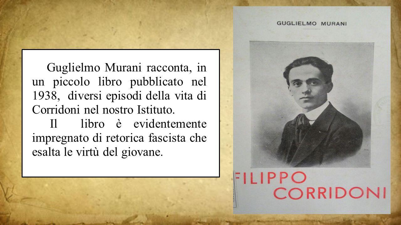 Guglielmo Murani racconta, in un piccolo libro pubblicato nel 1938, diversi episodi della vita di Corridoni nel nostro Istituto. Il libro è evidenteme