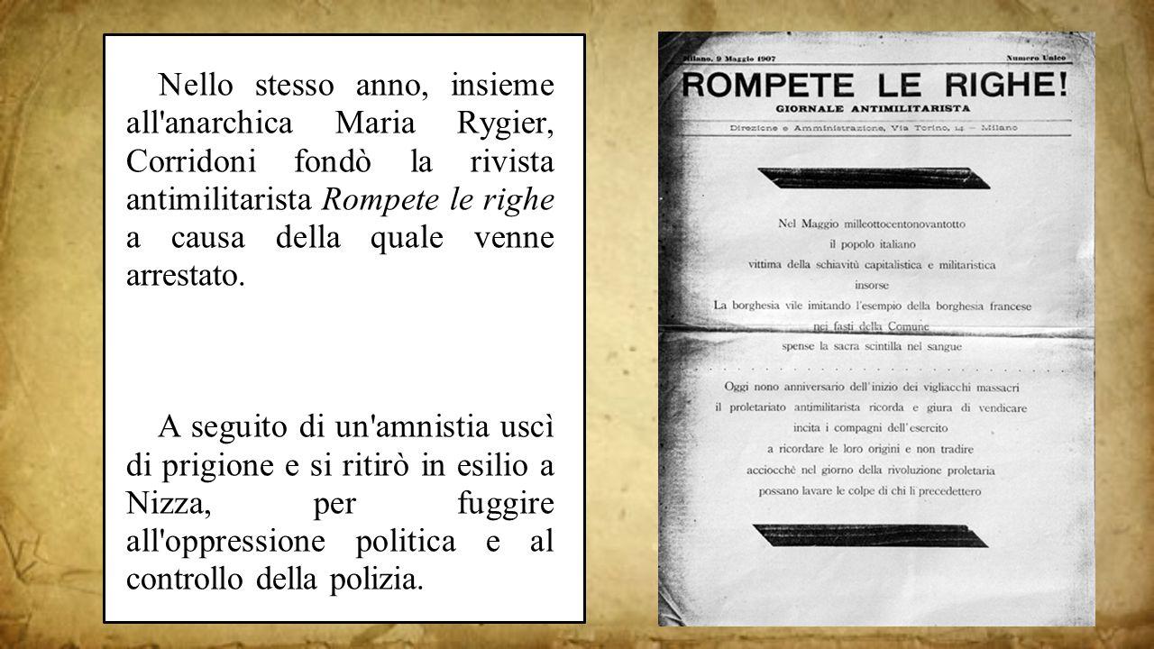 Nello stesso anno, insieme all anarchica Maria Rygier, Corridoni fondò la rivista antimilitarista Rompete le righe a causa della quale venne arrestato.