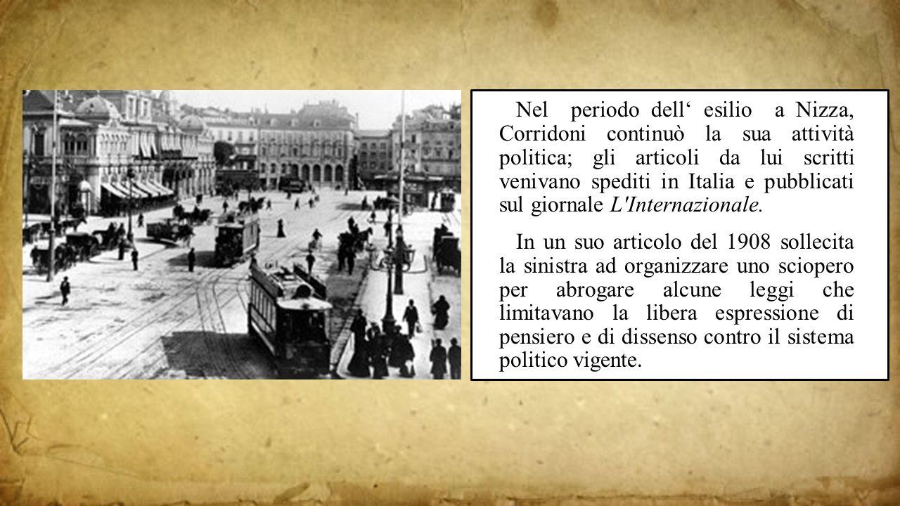 Nel periodo dell' esilio a Nizza, Corridoni continuò la sua attività politica; gli articoli da lui scritti venivano spediti in Italia e pubblicati sul giornale L Internazionale.